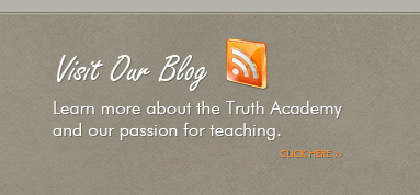 Learn more about the Truth Academy and our passion for teaching.